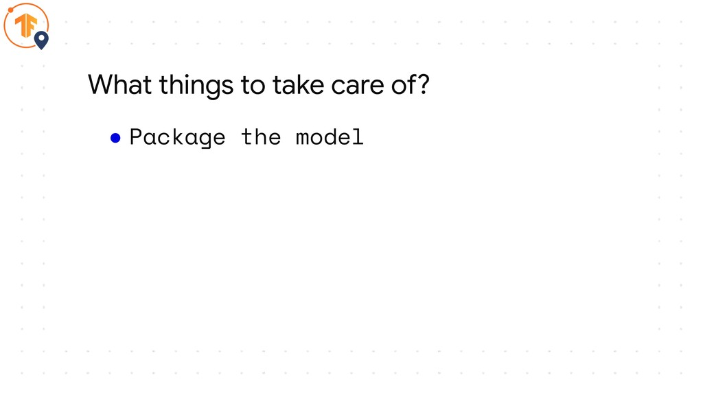 ● Package the model What things to take care of?
