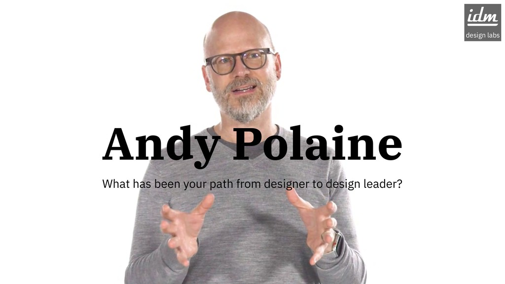 Andy Polaine idm design labs What has been your...