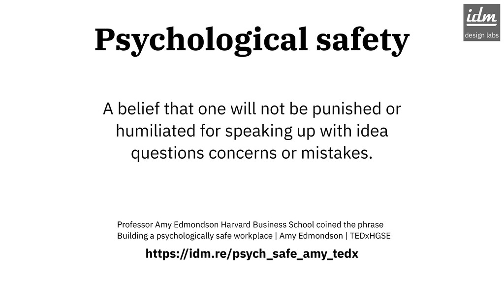 Psychological safety A belief that one will not...