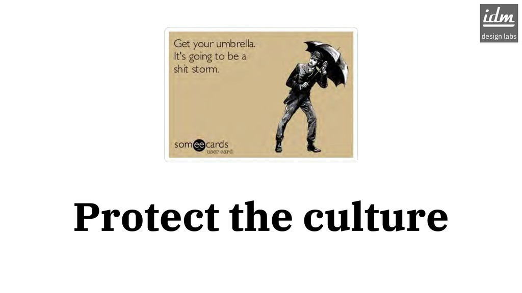 Protect the culture idm design labs