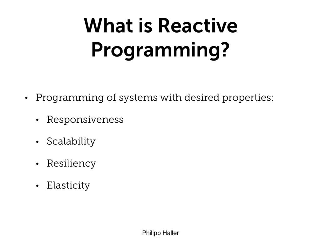 Philipp Haller What is Reactive Programming? • ...