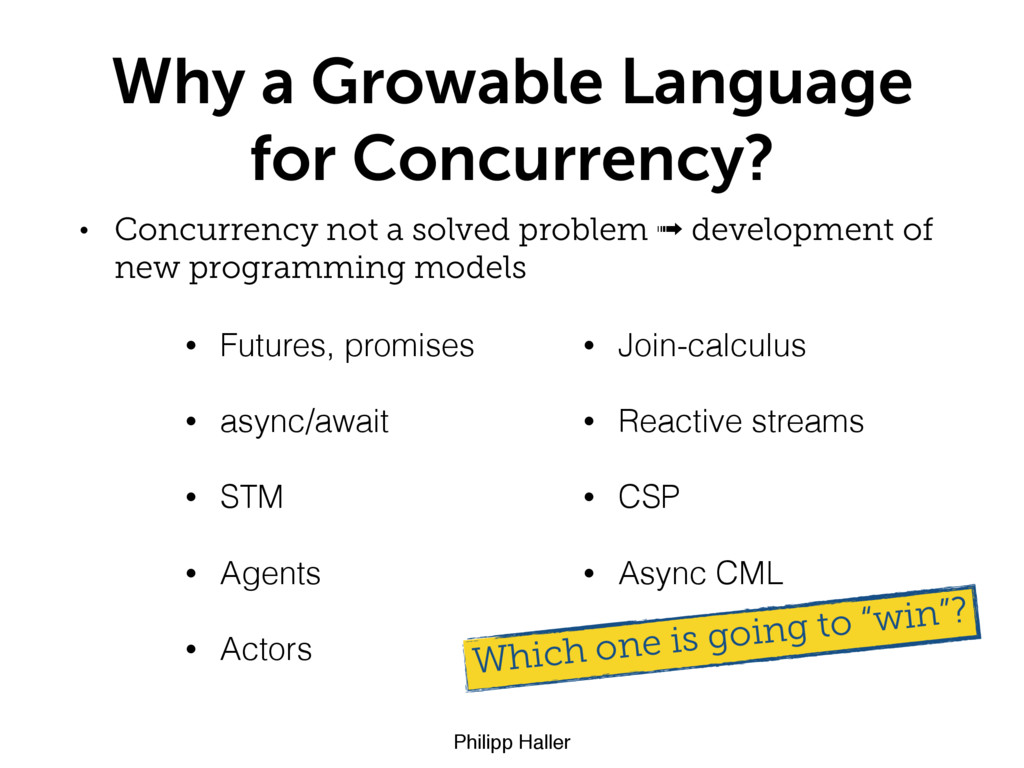 Philipp Haller Why a Growable Language for Conc...