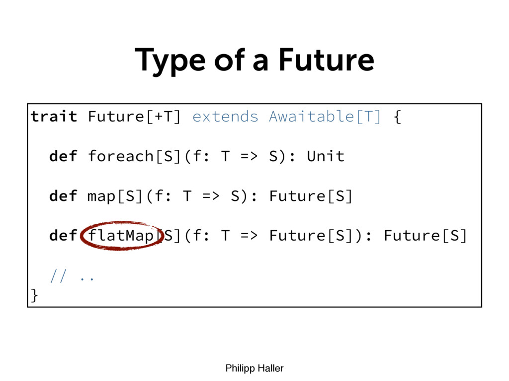 Philipp Haller Type of a Future trait Future[+T...