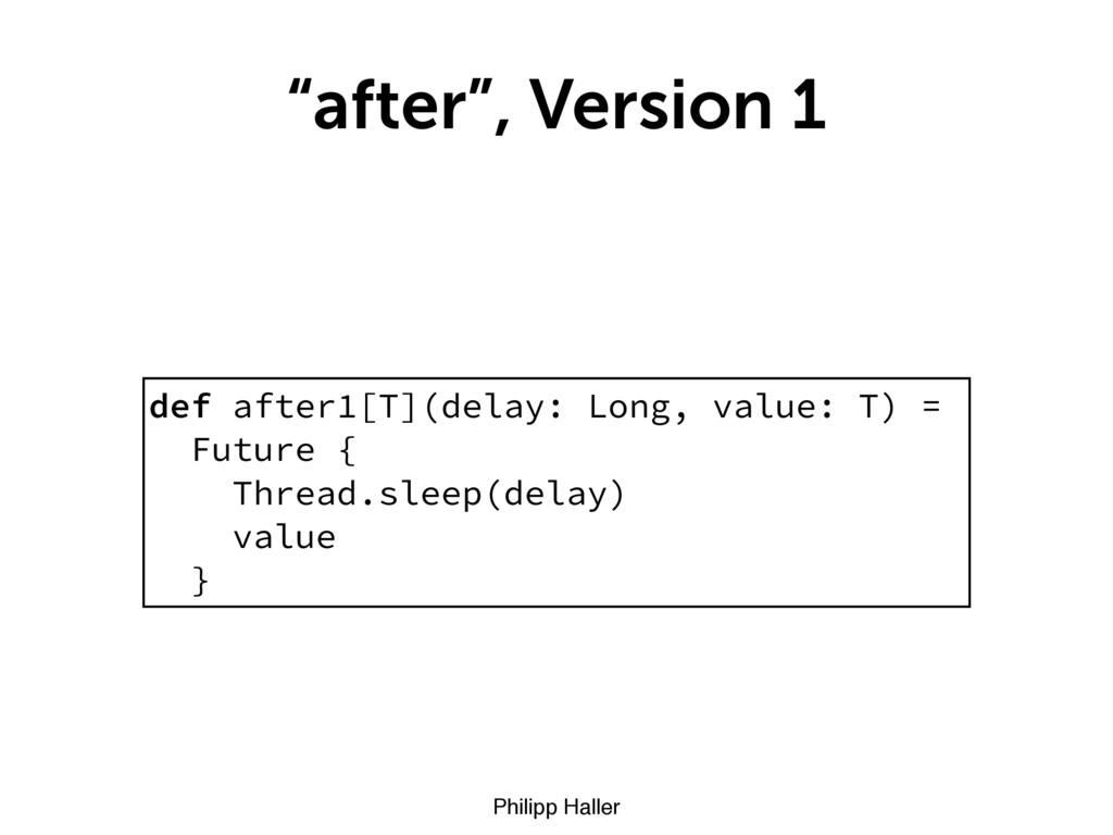 "Philipp Haller ""after"", Version 1 def after1[T]..."