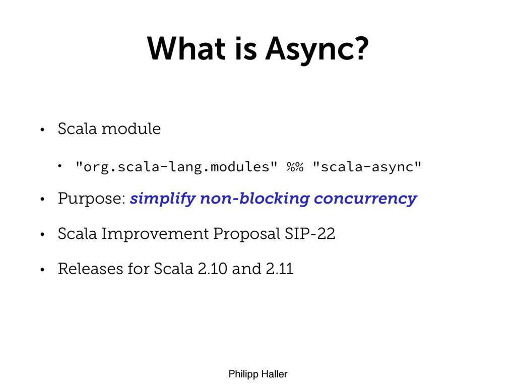 Philipp Haller What is Async? • Scala module • ...
