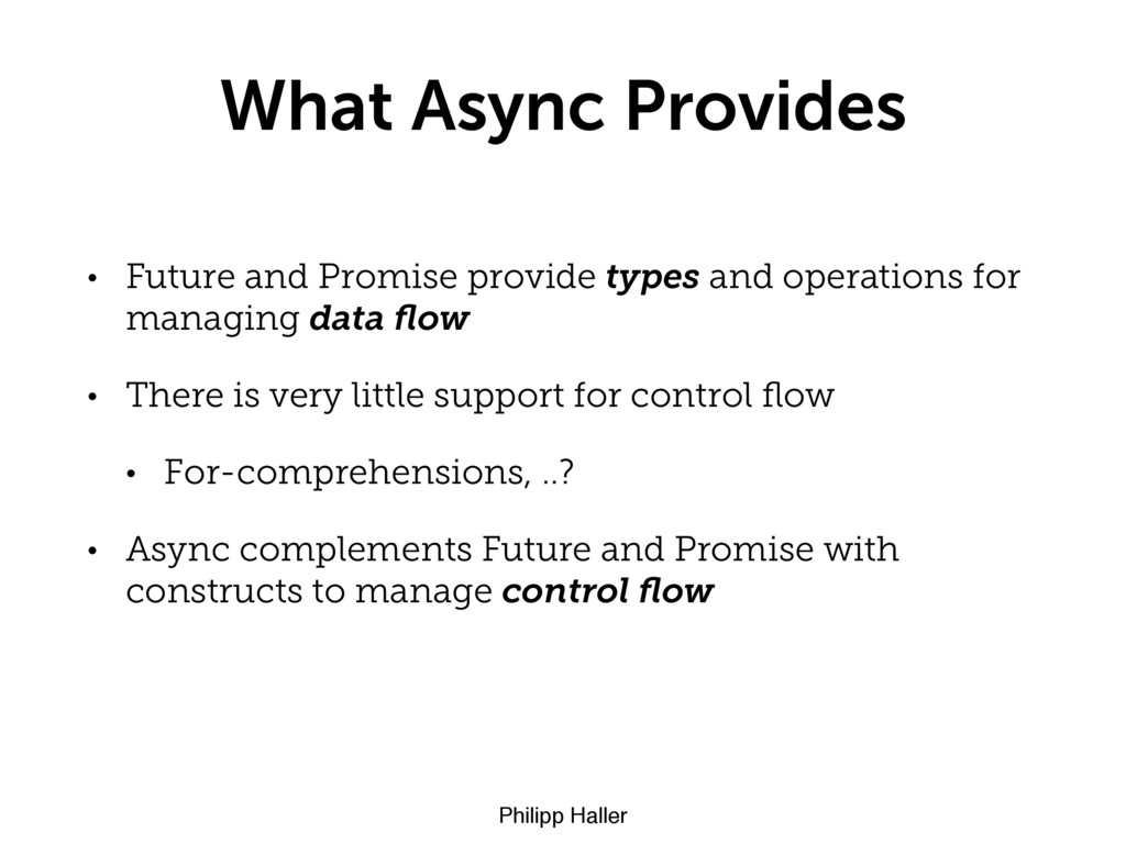 Philipp Haller What Async Provides • Future and...