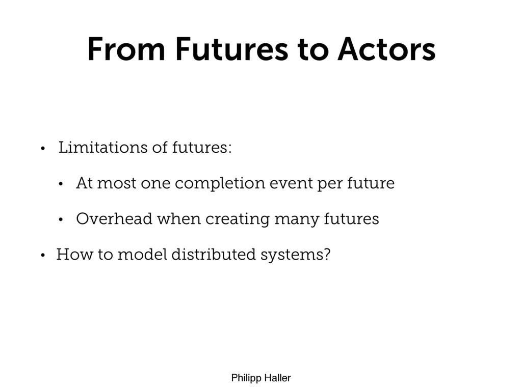 Philipp Haller From Futures to Actors • Limitat...
