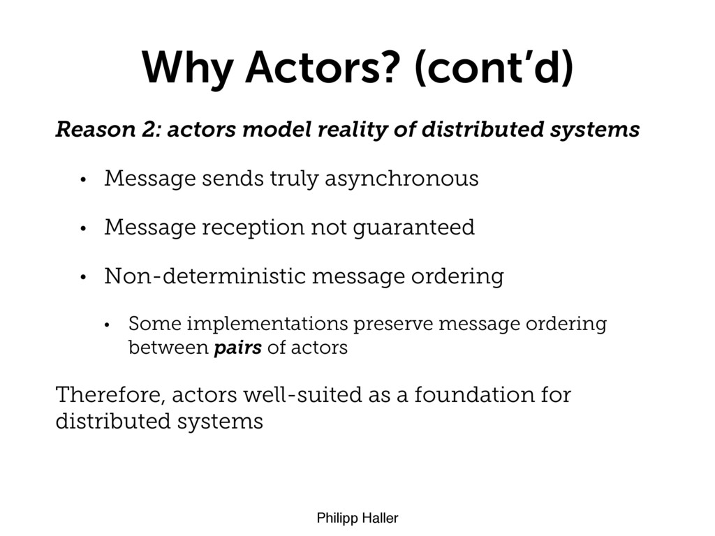 Philipp Haller Why Actors? (cont'd) Reason 2: a...