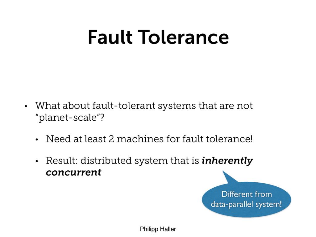 Philipp Haller Fault Tolerance • What about fau...