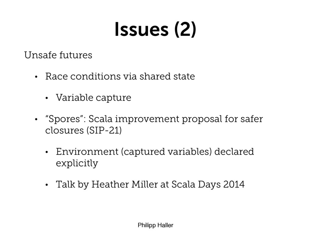 Philipp Haller Issues (2) Unsafe futures • Race...