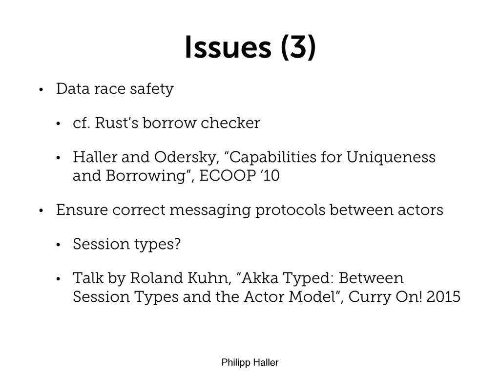Philipp Haller Issues (3) • Data race safety • ...