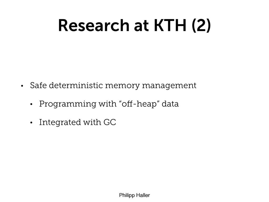 Philipp Haller Research at KTH (2) • Safe deter...