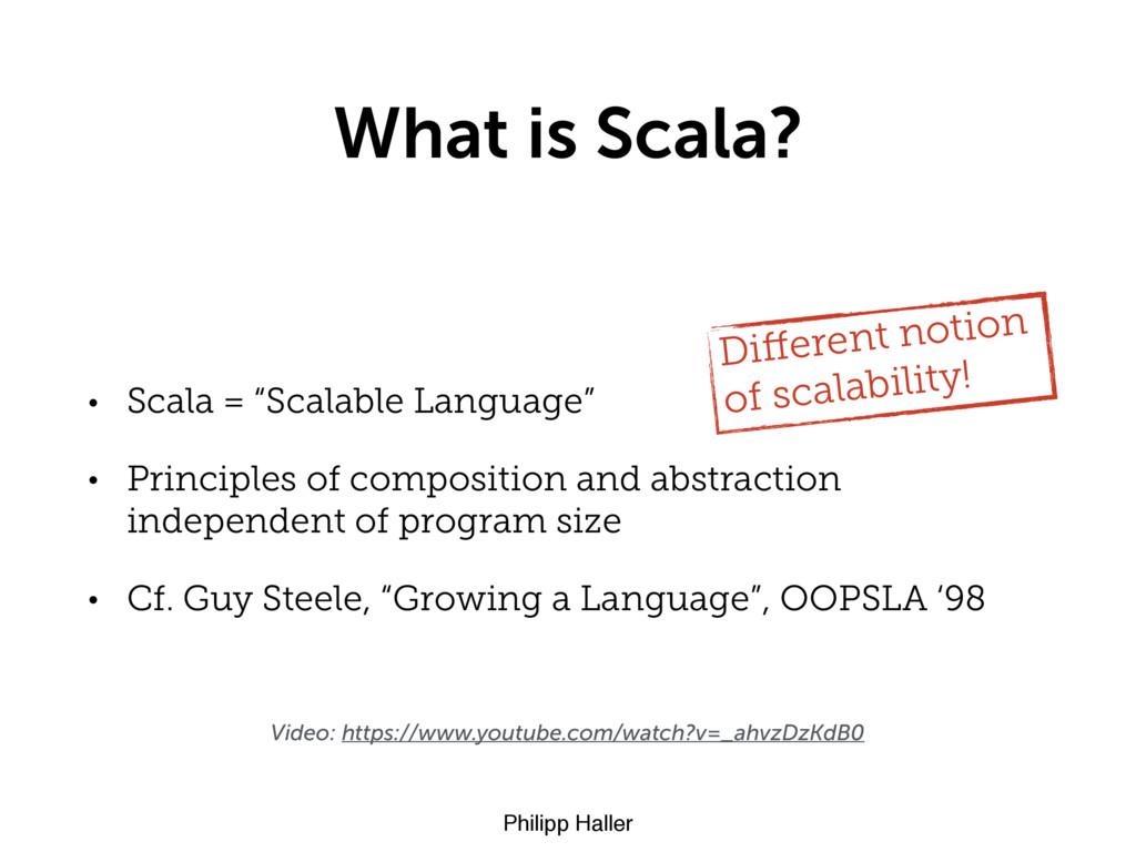 "Philipp Haller What is Scala? • Scala = ""Scalab..."