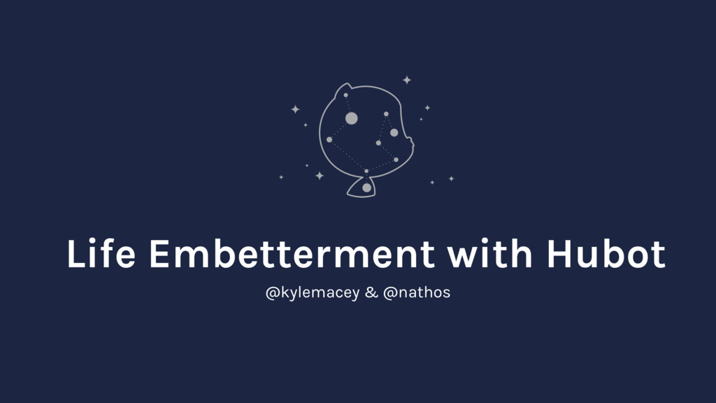 Life Embetterment with Hubot @kylemacey & @nath...