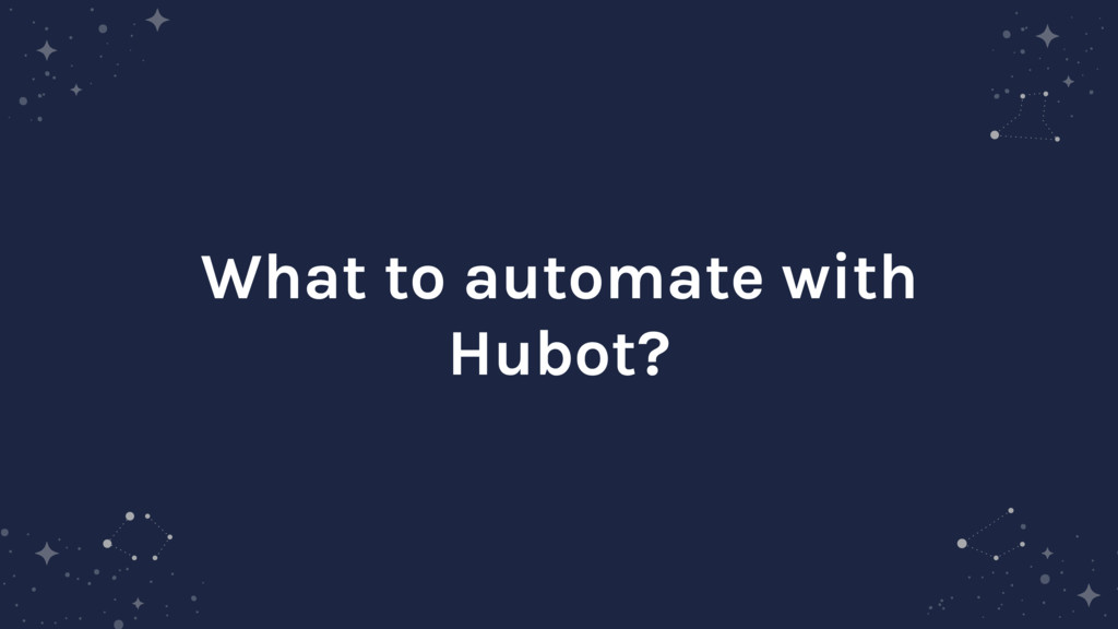 What to automate with Hubot?