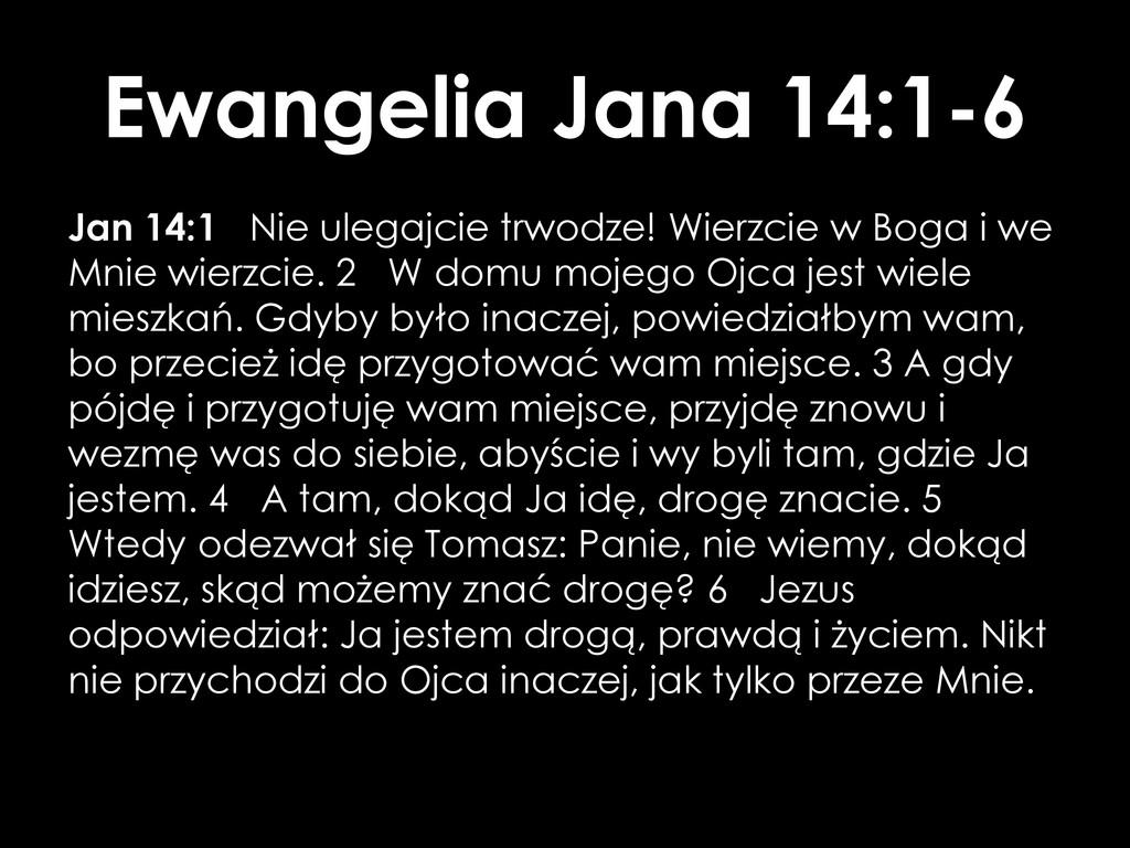 Ewangelia Jana 14:1-6 Jan 14:1 Nie ulegajcie tr...
