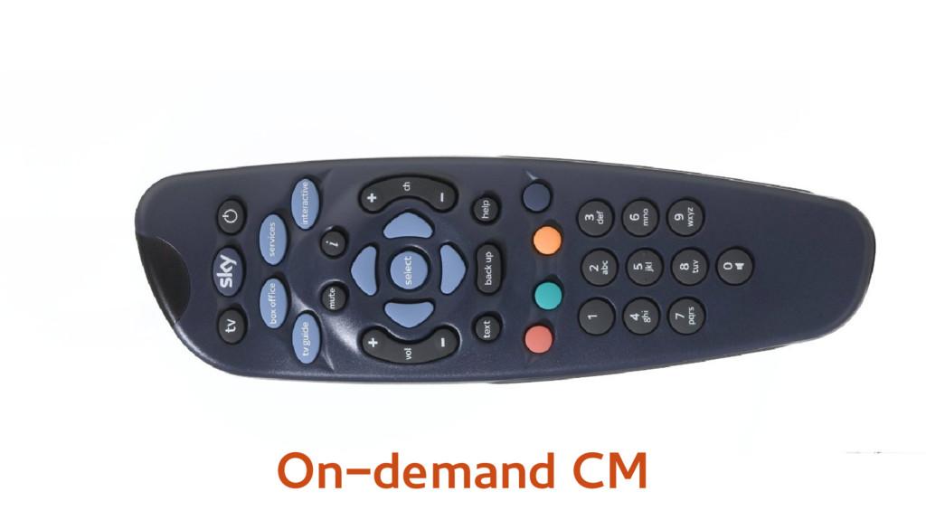 On-demand CM