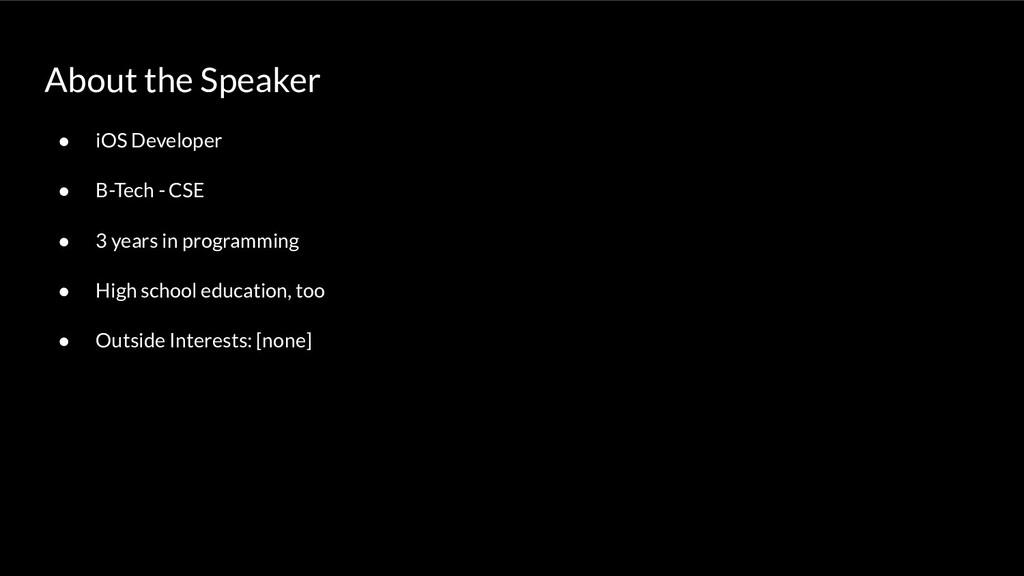About the Speaker ● iOS Developer ● B-Tech - CS...