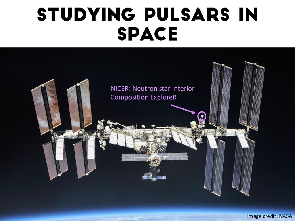 Studying pulsars in space Image credit: NASA NI...