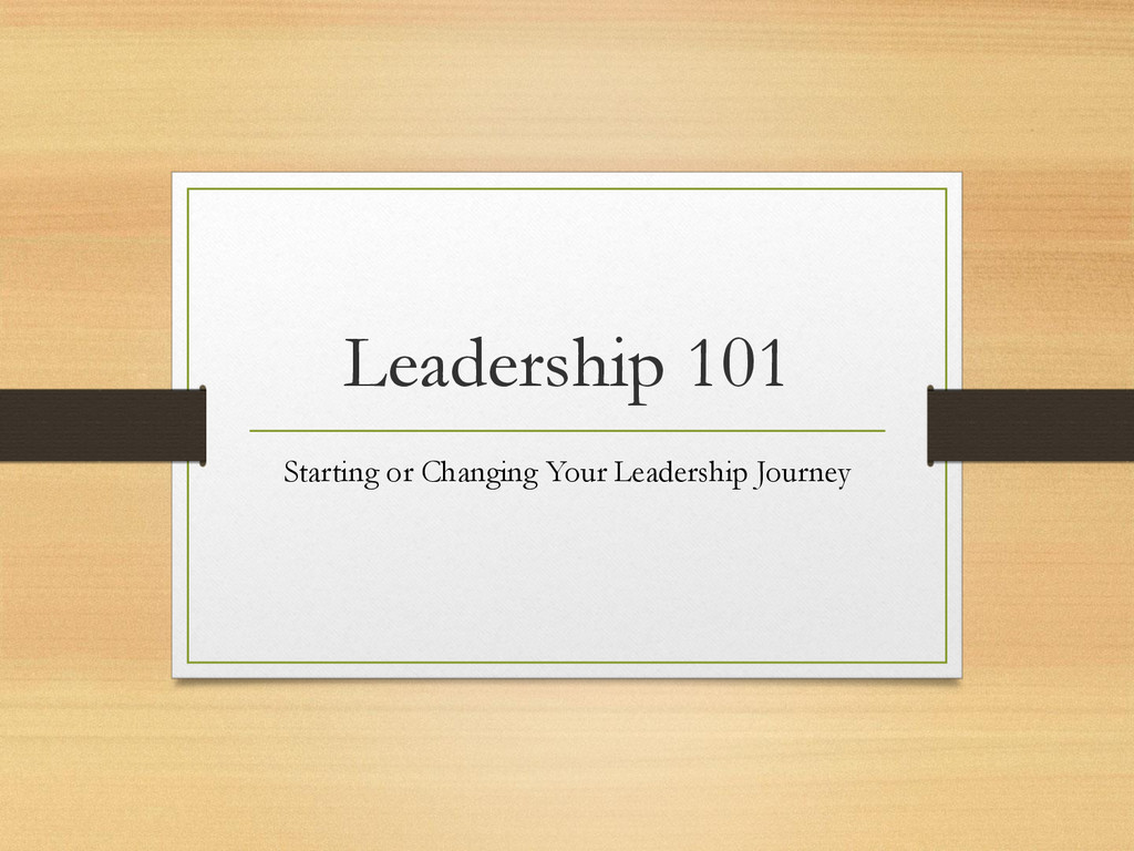 Leadership 101 Starting or Changing Your Leader...