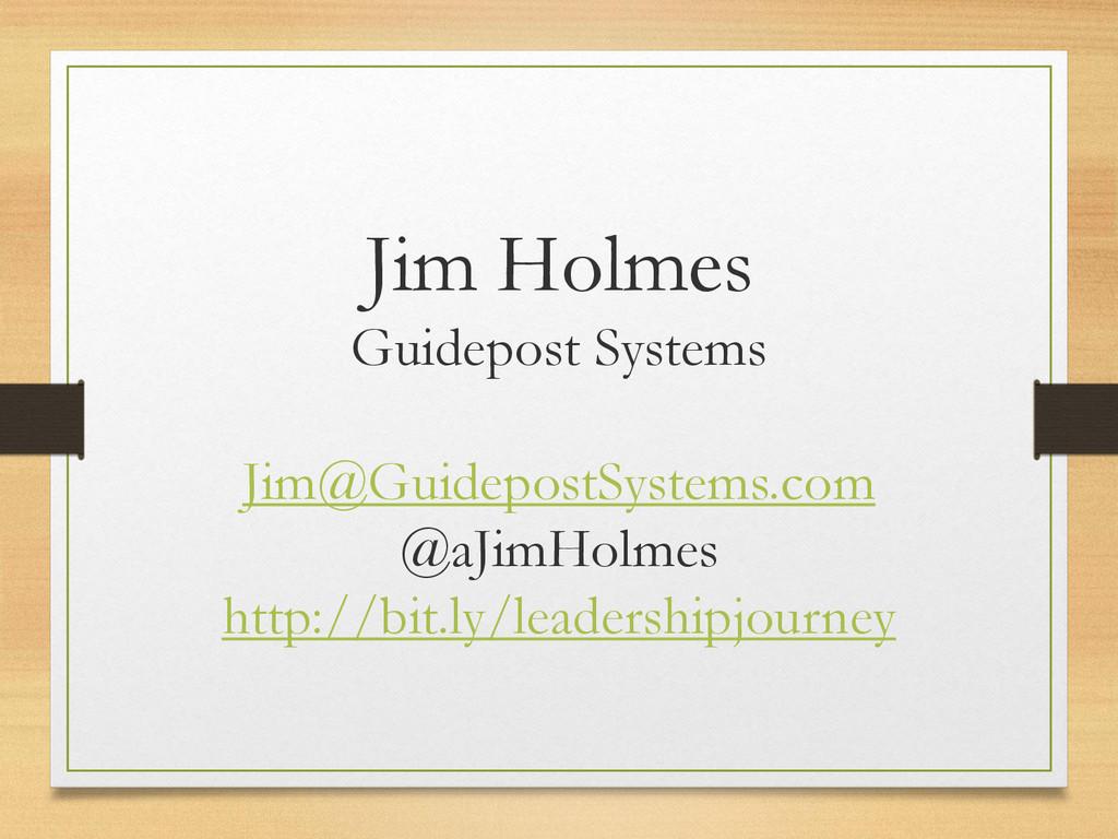 Jim Holmes Guidepost Systems Jim@GuidepostSyste...