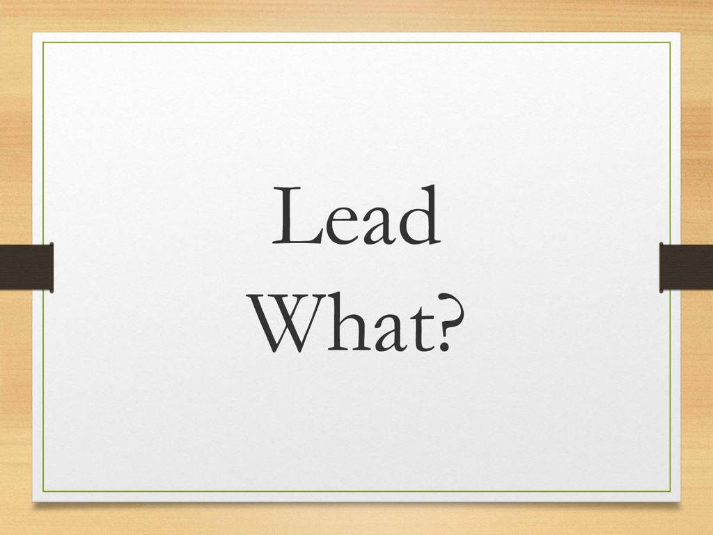 Lead What?