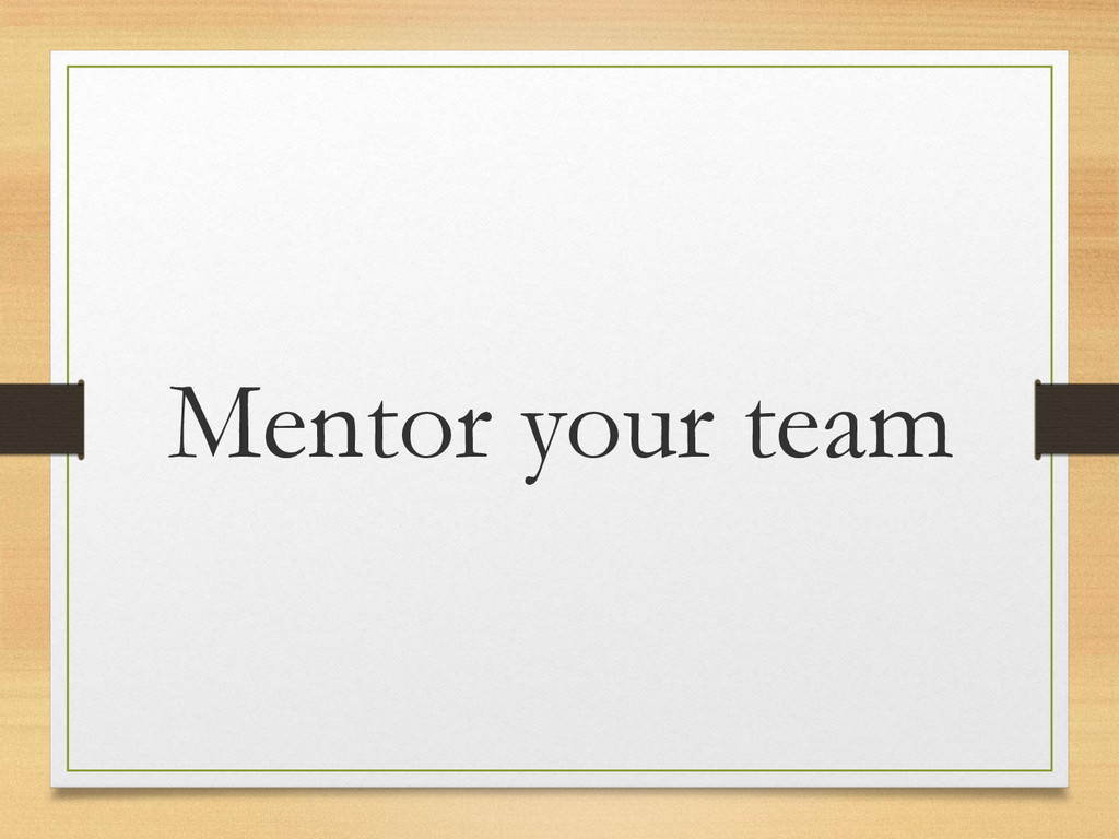 Mentor your team