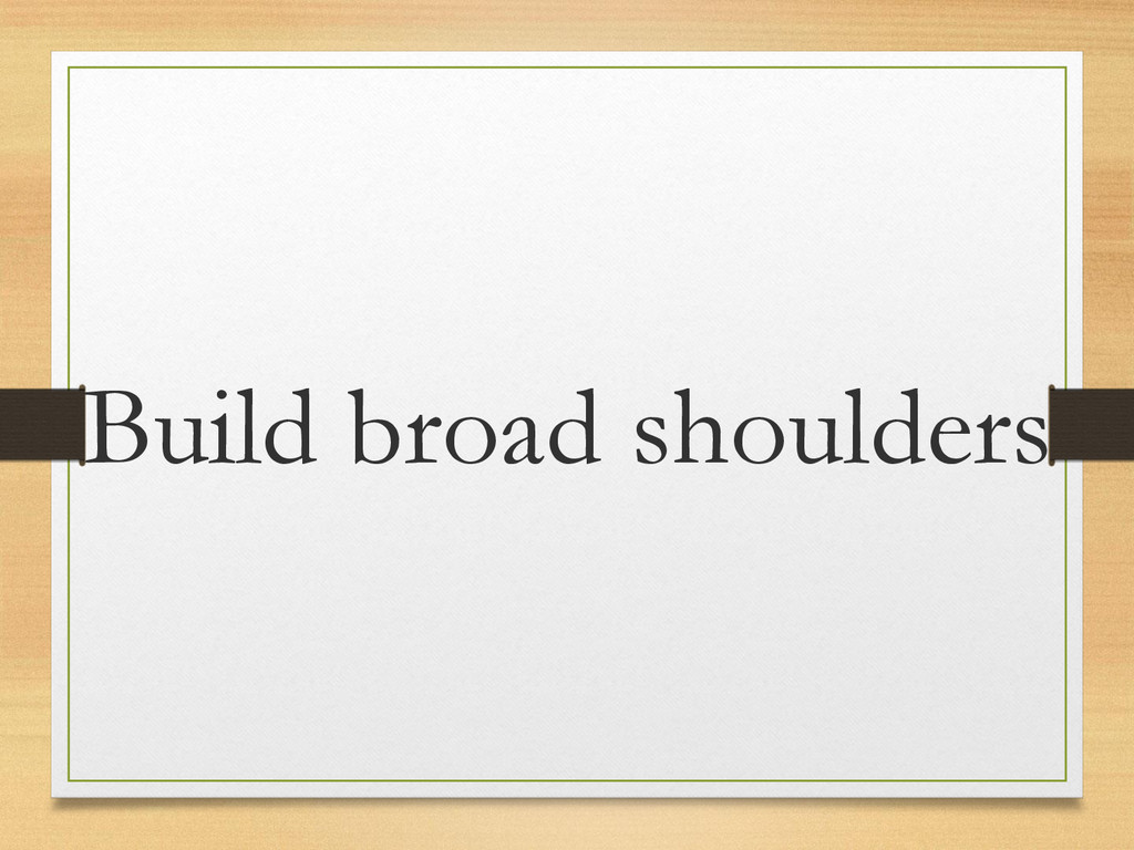 Build broad shoulders