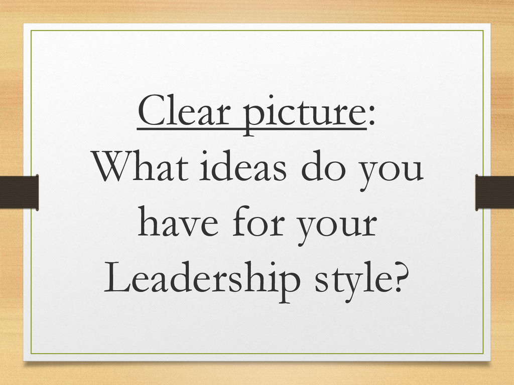 Clear picture: What ideas do you have for your ...