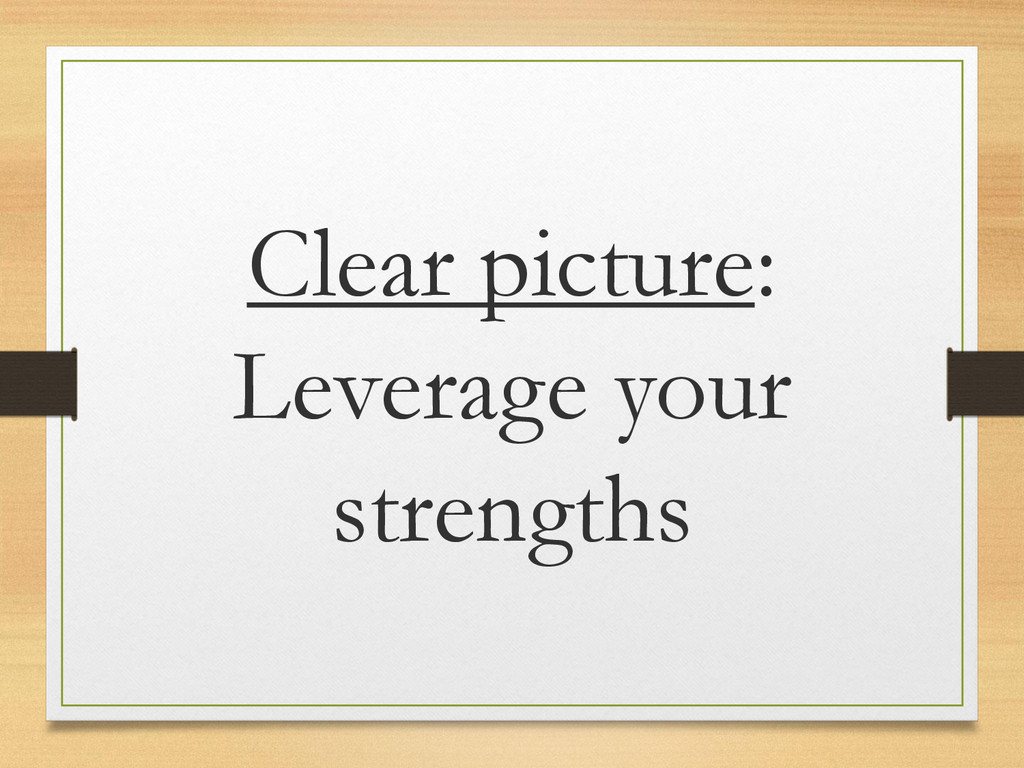 Clear picture: Leverage your strengths