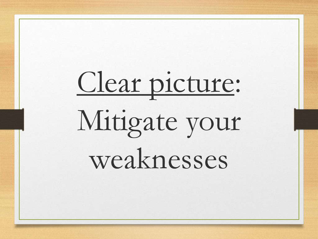 Clear picture: Mitigate your weaknesses