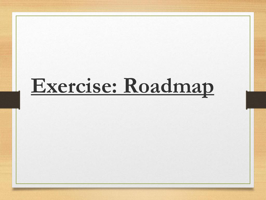Exercise: Roadmap