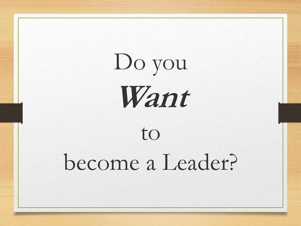 Do you Want to become a Leader?