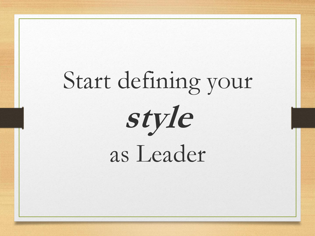 Start defining your style as Leader