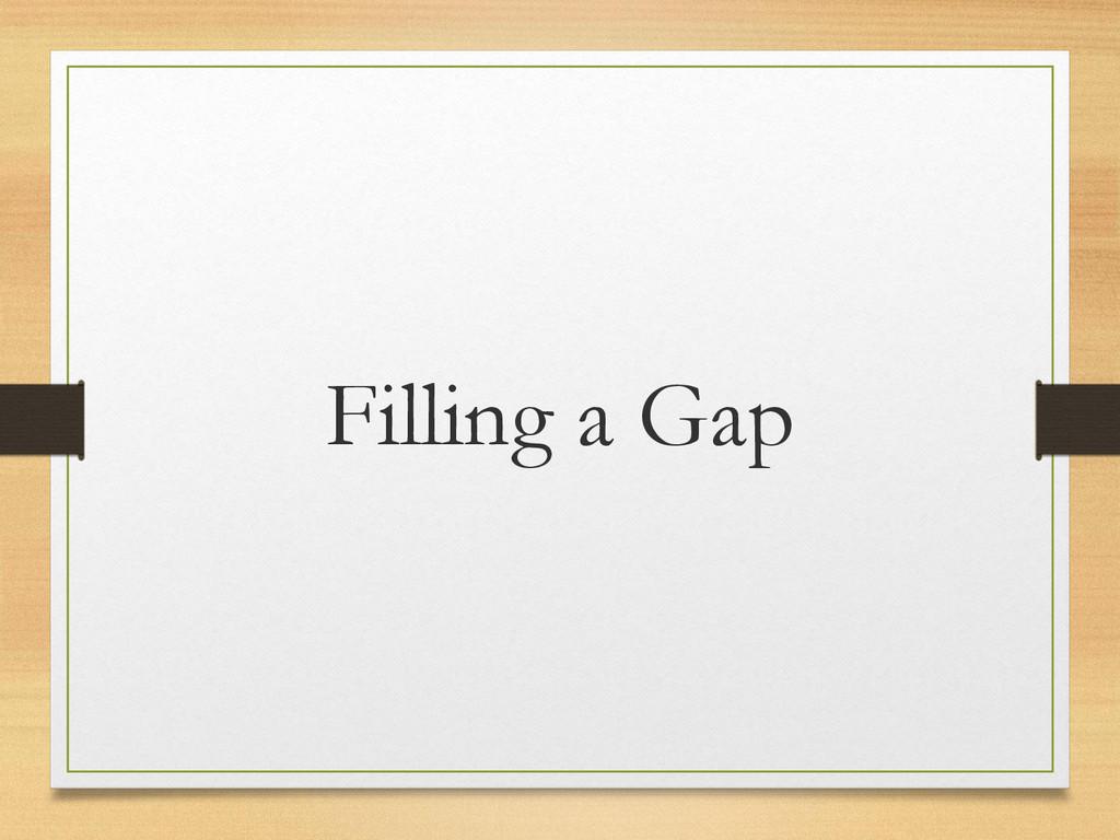 Filling a Gap
