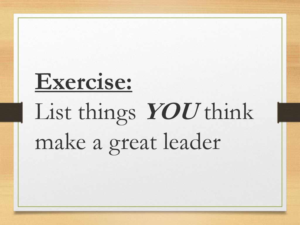 Exercise: List things YOU think make a great le...