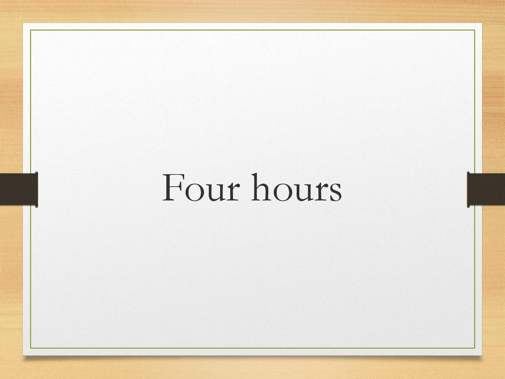 Four hours