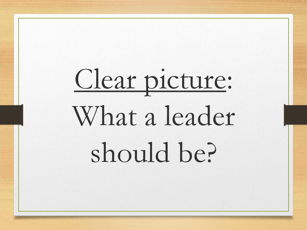 Clear picture: What a leader should be?