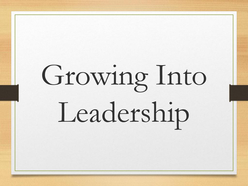 Growing Into Leadership