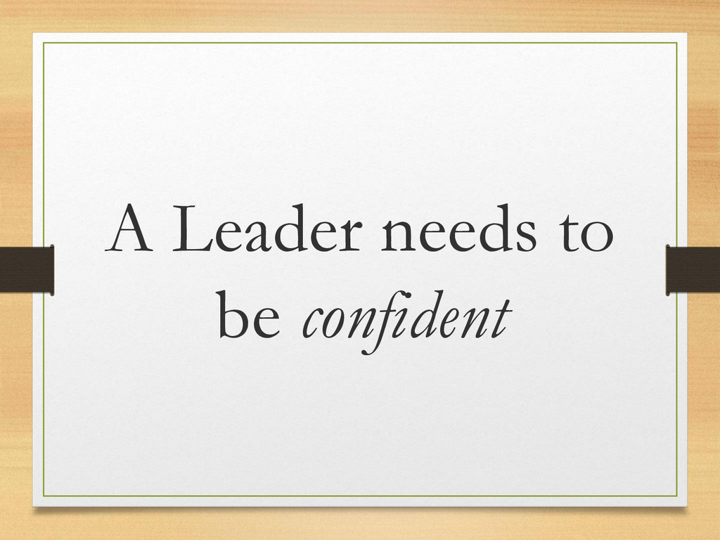 A Leader needs to be confident