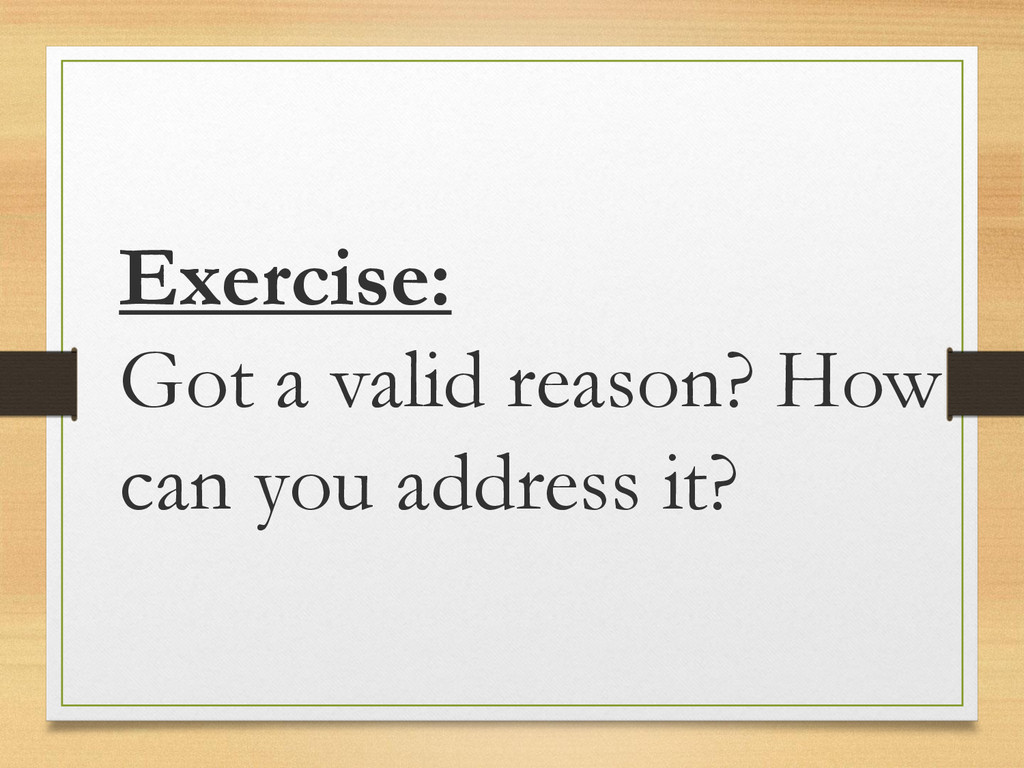 Exercise: Got a valid reason? How can you addre...