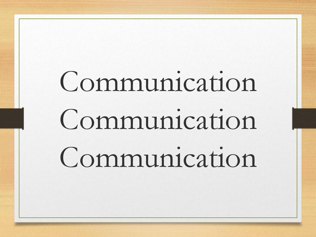Communication Communication Communication