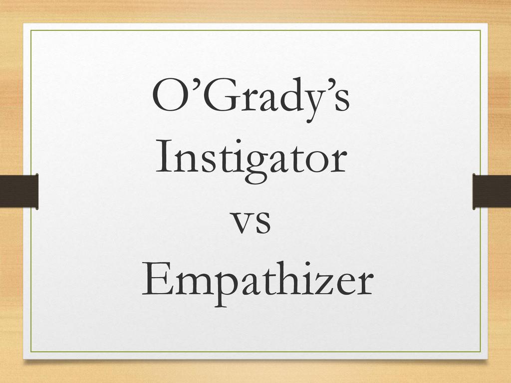 O'Grady's Instigator vs Empathizer