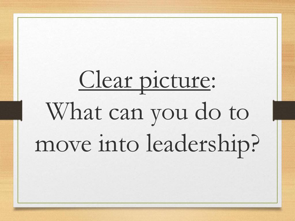 Clear picture: What can you do to move into lea...
