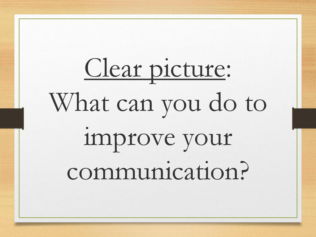 Clear picture: What can you do to improve your ...