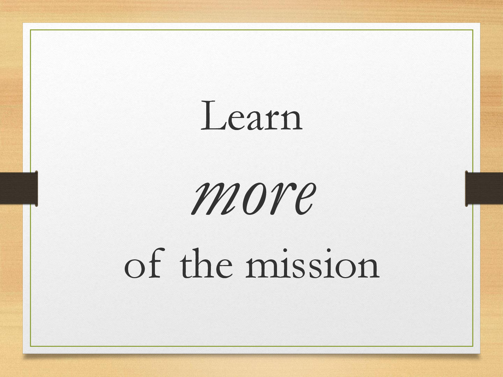Learn more of the mission