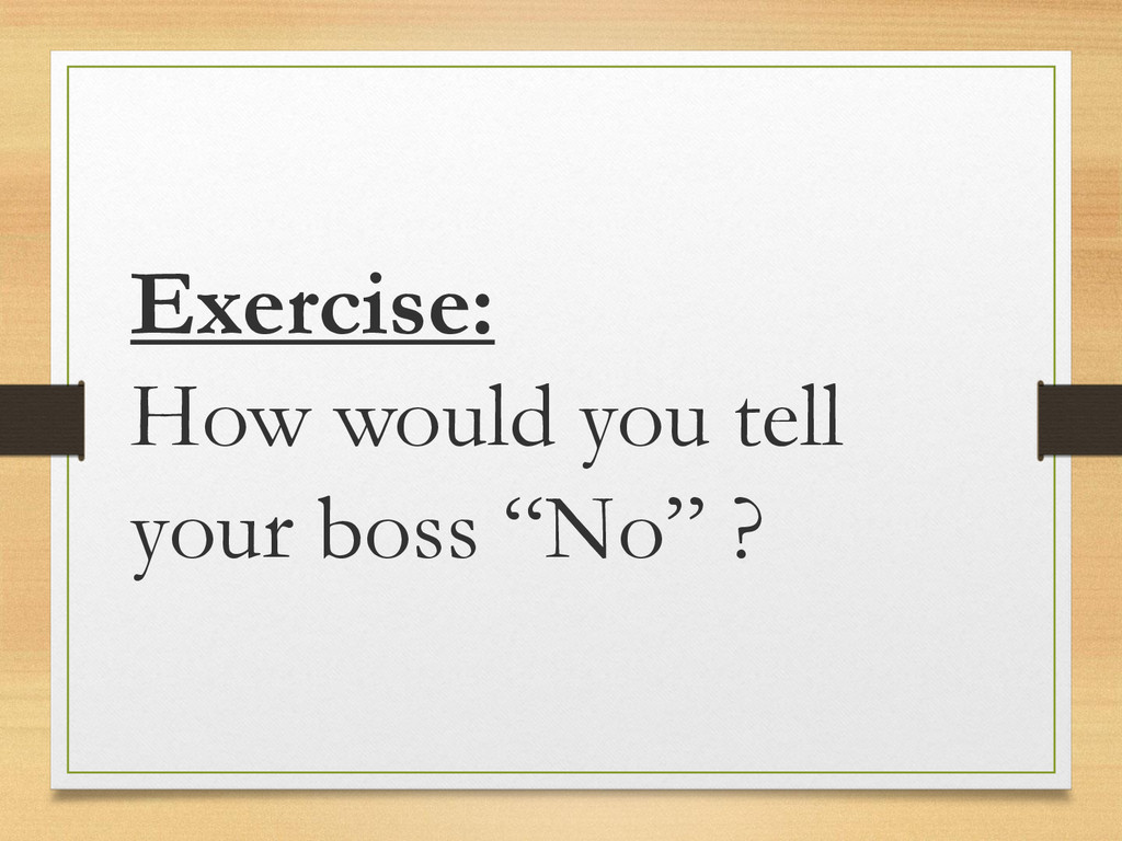 """Exercise: How would you tell your boss """"No"""" ?"""