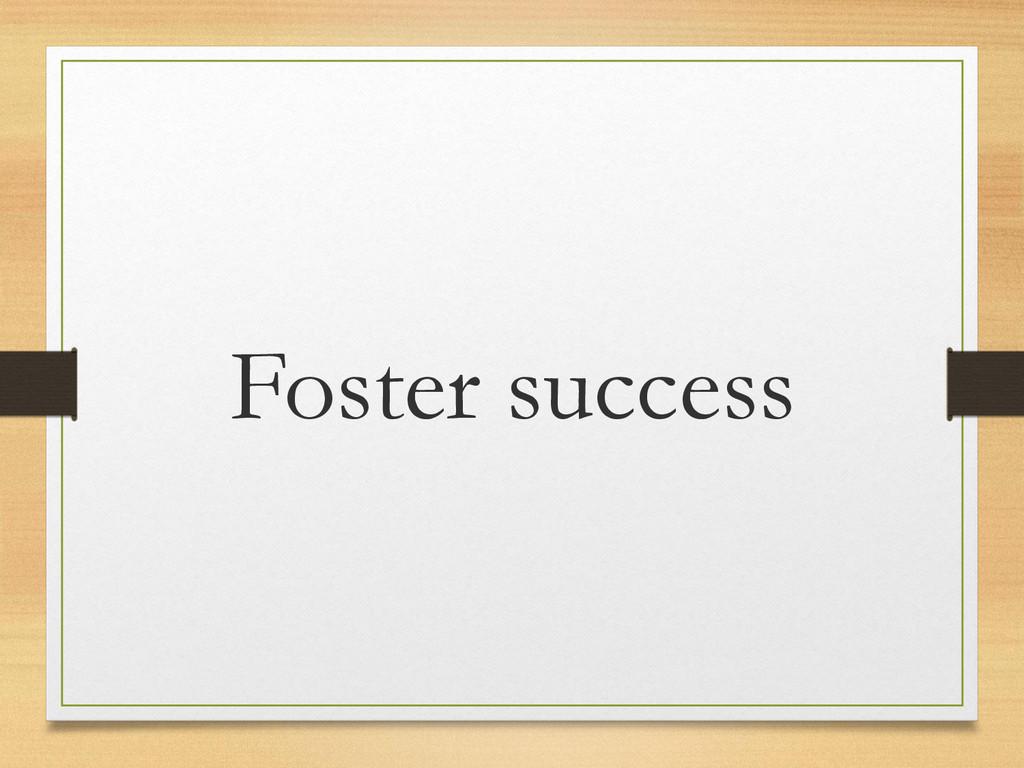 Foster success