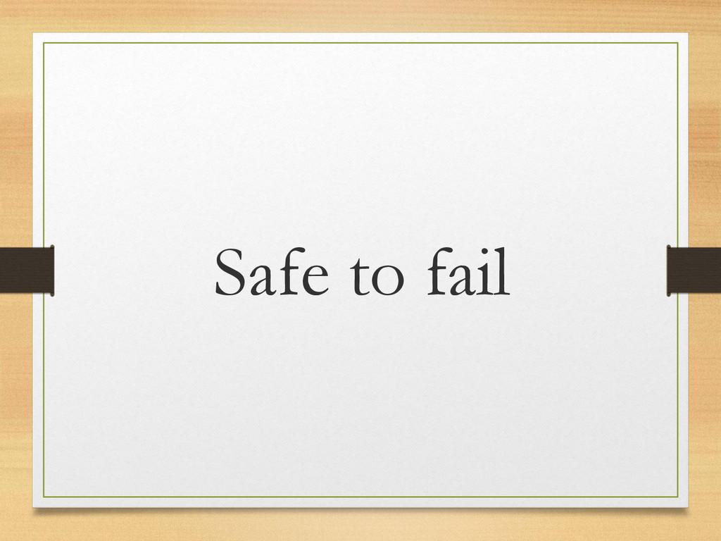 Safe to fail