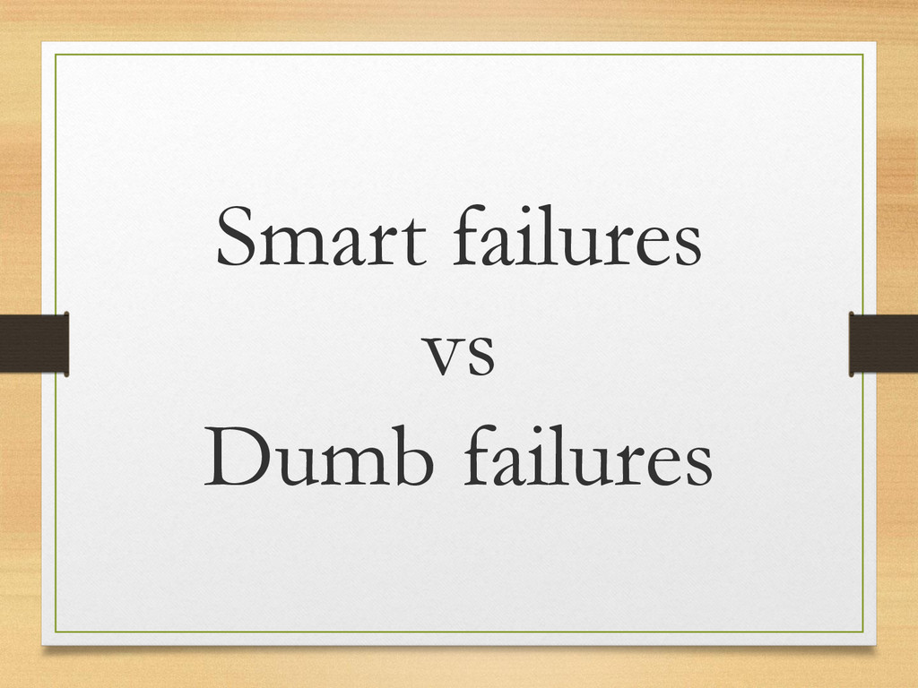 Smart failures vs Dumb failures